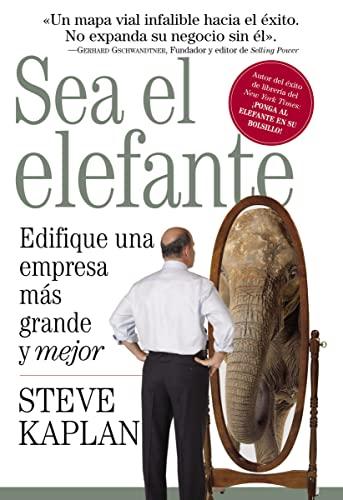 9781602551039: Sea el elefante: Edifique una empresa más grande y mejor (Spanish Edition)