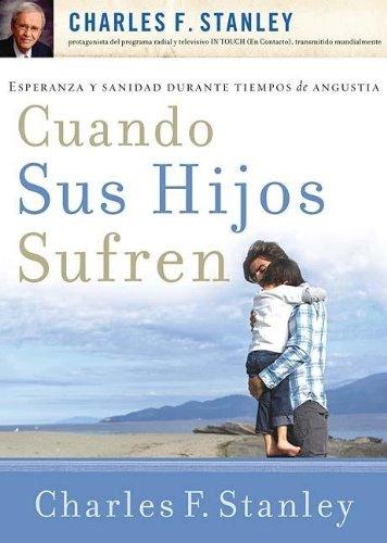 Cuando sus hijos sufren/ When Children Suffer (Spanish Edition) (9781602551107) by Charles F. Stanley