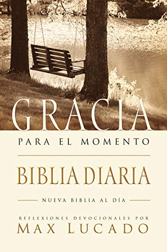 El Biblia Gracia para el momento: Pasa 365 dÃas leyendo la Biblia con Max Lucado (Spanish Edition) - Thomas Nelson