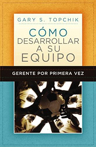 9781602551268: Gerente por primera vez: Cómo desarrollar a su equipo (Spanish Edition)