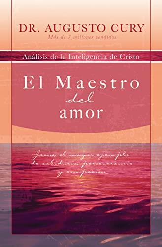El Maestro del amor: Jesús, el ejemplo: Cury, Augusto