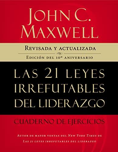 9781602552432: Las 21 leyes irrefutables del liderazgo, cuaderno de ejercicios: Revisado y actualizado (Spanish Edition)