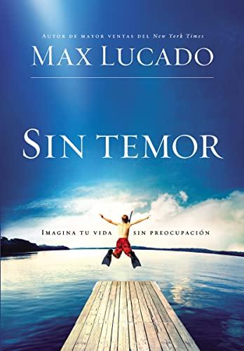 Sin Temor: Imagina tu vida sin preocupación (Spanish Edition) (9781602552692) by Max Lucado