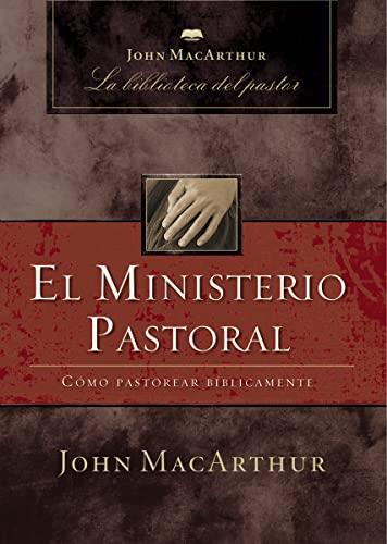 9781602552999: El ministerio pastoral: Cómo pastorear bíblicamente (John MacArthur La Biblioteca del Pastor) (Spanish Edition)