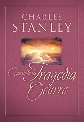 Cuando La Tragedia Ocurre (When Tragedy Strikes) (Spanish Edition) (9781602553026) by Charles F. Stanley (personal)