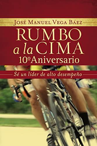 9781602553200: Rumbo a la cima 10º aniversario: Sé un líder de alto desempeño (Spanish Edition)