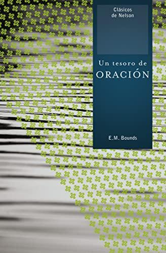 Un Tesoro de Oracion = A Treasury of Prayer: Bounds, Edward M.