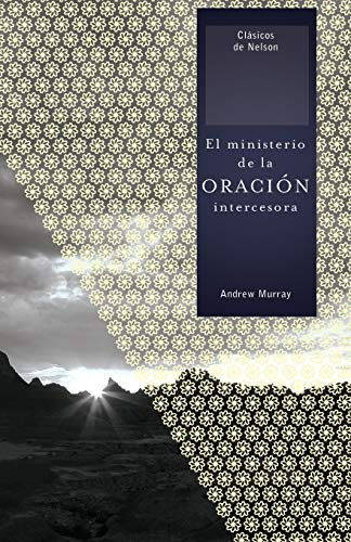 9781602553606: El Ministerio de la Oracion Intercesora = The Ministry of Intercessory Prayer (Clasicos de Nelson)