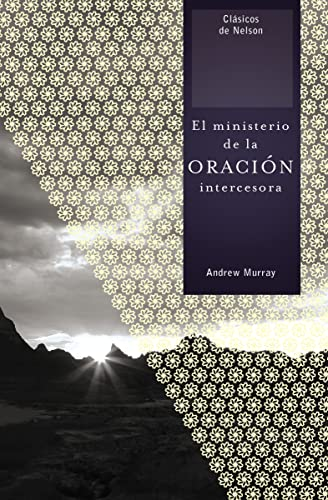 9781602553606: The ministerio de la oración intercesora (Clasicos de Nelson) (Spanish Edition)