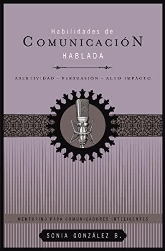 9781602553750: Habilidades de Comunicacion Hablada, Libro 2: Asertividad, Persuasion, Alto Impacto (Mentoring Para comunicadores inteligentes)
