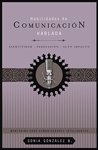 9781602553750: Habilidades de comunicación hablada: Asertividad + persuasión + alto impacto (Mentoring Para comunicadores inteligentes) (Spanish Edition)
