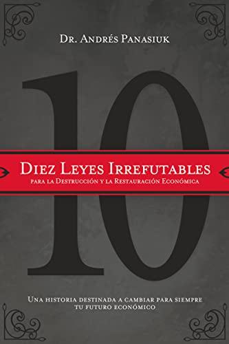 9781602554160: Diez leyes irrefutables para la destrucción y la restauración económica: Una historia destinada a cambiar para siempre tu futuro económico (Spanish Edition)