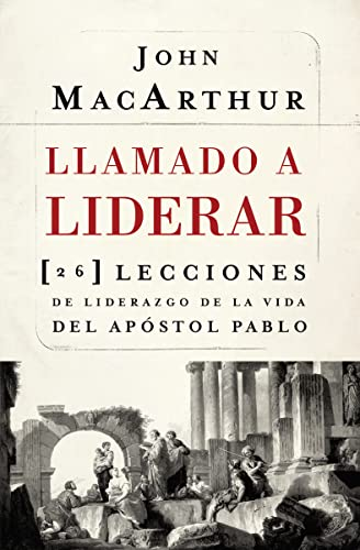 Llamado a liderar: 26 lecciones de liderazgo de la vida del Apóstol Pablo (Spanish Edition) (9781602554375) by John F. MacArthur