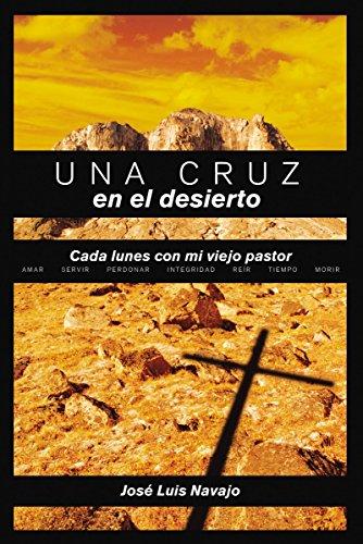 9781602554627: Una Cruz en el Desierto: Cada Lunes Con Mi Viejo Pastor = A Cross in the Desert (Spanish Edition)