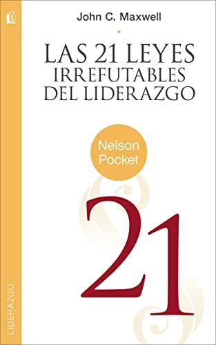 9781602555990: Las 21 Leyes Irrefutables del liderazgo (Nelson Pocket: Liderazgo) (Spanish Edition)