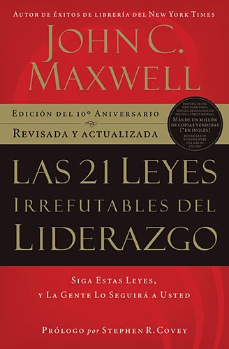 9781602556072: Las 21 Leyes Irrefutables del Liderazgo / The 21 Irrefutable Laws of Leadership: Siga Estas Leyes, y la Gente Lo Seguira a Usted / Follow Them and People Will Follow You (Spanish Edition)
