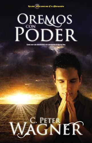9781602556126: Oremos con poder: Cómo orar con efectividad y oír claramente la voz de Dios (Guerrero en Oracion) (Spanish Edition)