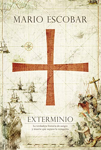 9781602557444: Exterminio: La Verdadera Historia de Sangre y Muerte Que Supuso La Conquista
