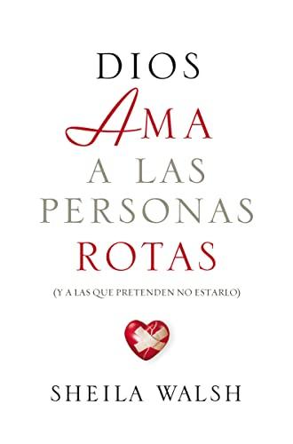 9781602557505: Dios ama a las personas rotas: y a las que pretenden no estarlo (Spanish Edition)