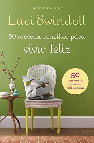 50 secretos sencillos para vivir feliz /: Swindoll, Luci