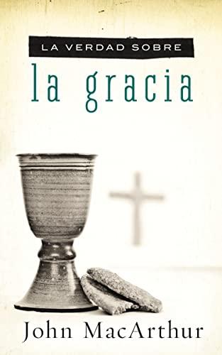 9781602558137: La Verdad Sobre la Gracia = The Truth about Grace (La verdad sobre / Truth About)