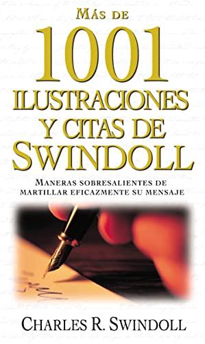 9781602558403: Más de 1001 ilustraciones y citas de Swindoll: Maneras sobresalientes de martillar eficazmente su mensaje (Spanish Edition)