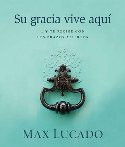 Su gracia vive aqui / Grace Happens Here: Lucado, Max