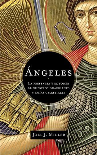 9781602558779: Angeles: La Presencia y El Poder de Nuestros Guardianes y Guias Celestiales