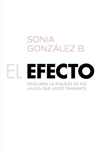 9781602558878: El efecto: Descubra la riqueza de ese ?algo? que usted transmite (Spanish Edition)