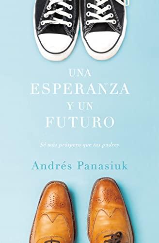 9781602559271: Una esperanza y un futuro: Sé más próspero que tus padres (Spanish Edition)