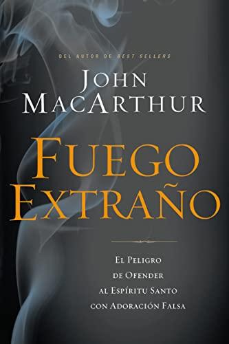 Fuego extraño: El peligro de ofender al Espíritu Santo con adoración falsa (Spanish Edition) (1602559643) by MacArthur, John F.