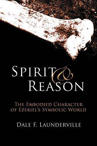 9781602580053: Spirit & Reason: The Embodied Character of Ezekiel's Symbolic Thinking