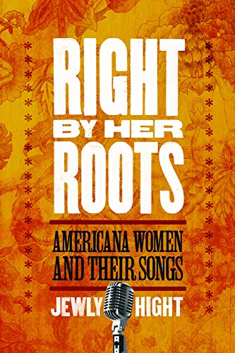 9781602580602: Right by Her Roots: Americana Women & Their Songs