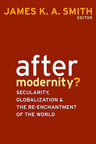 After Modernity?: Secularity, Globalization, and the Reenchantment of the World