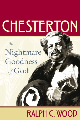 Chesterton - The Nightmare Goodness of God: Ralph C. Wood