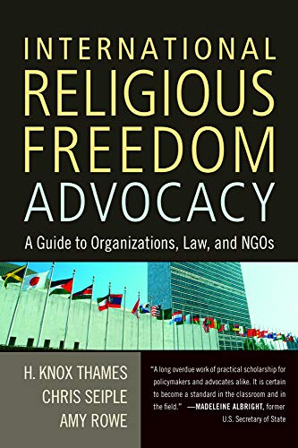 International Religious Freedom Advocacy: A Guide to Organizations, Law, and NGOs: H. Knox Thames