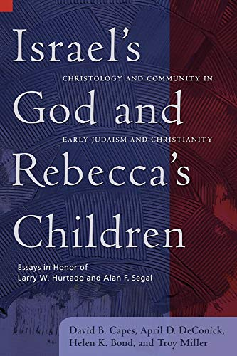Israel's God and Rebecca's Children: Christology and Community in Early Judaism and ...