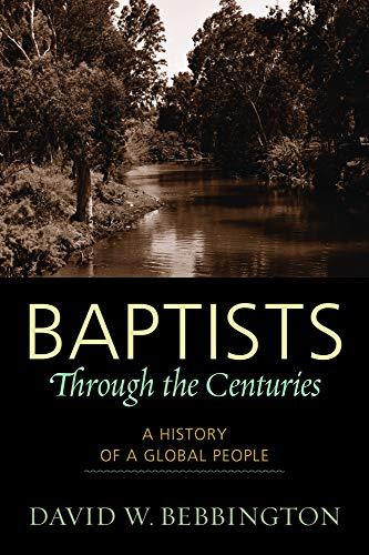 Baptists Through the Centuries: Bebbington, David W.