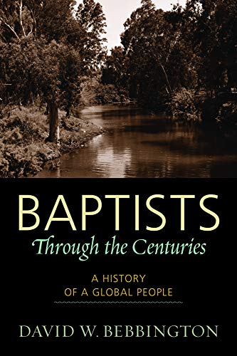Baptists Through the Centuries: A History of a Global People (Paperback): David W. Bebbington