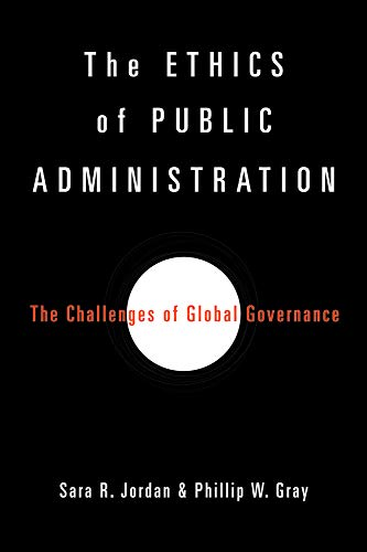 The Ethics of Public Administration: The Challenges of Global Governance (Paperback): Sara R. ...