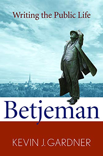 Betjeman: Writing the Public Life: Gardner, Kevin J.