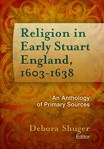9781602582989: Religion in Early Stuart England, 1603-1638: An Anthology of Primary Sources (Documents Of Anglophone Christianity)