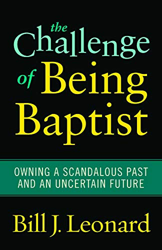 9781602583061: The Challenge of Being Baptist: Owning a Scandalous Past and an Uncertain Future