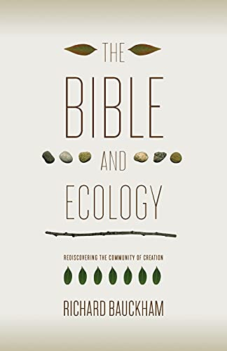 9781602583108: The Bible and Ecology: Rediscovering the Community of Creation (Sarum Theological Lectures)