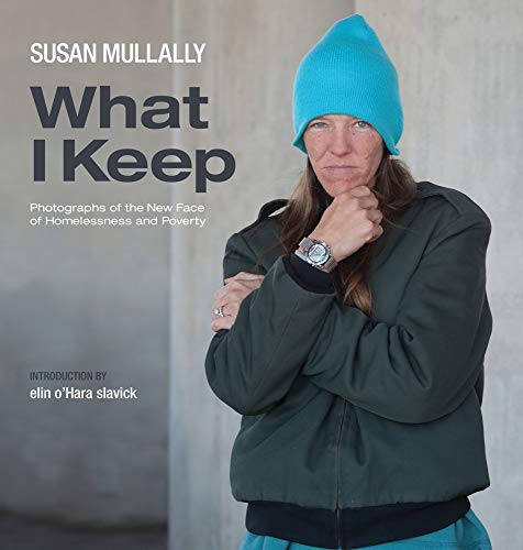9781602583160: What I Keep: Photographs of the New Face of Homelessness and Poverty