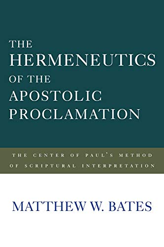The Hermeneutics of the Apostolic Proclamation: The Center of Paul's Method of Scriptural ...