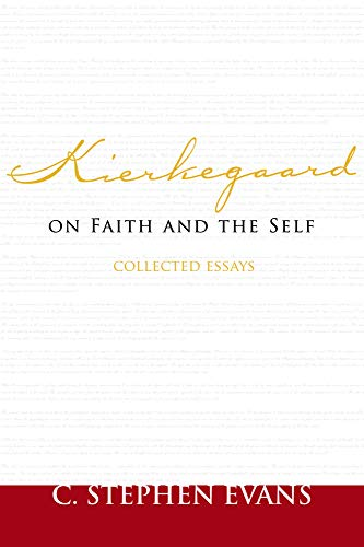 Kierkegaard on Faith the Self: Collected Essays (Paperback): C. Stephen Evans