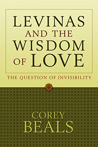 9781602583382: Levinas and the Wisdom of Love: The Question of Invisibility