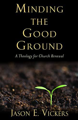Minding the Good Ground: Vickers, Jason E.