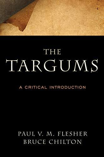The Targums: A Critical Introduction: Flesher, Paul V. M.; Chilton, Bruce